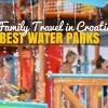 Recommend You Best Family Water parks in Croatia