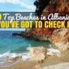 10 Best Beaches in Albania You Gotta Check Out
